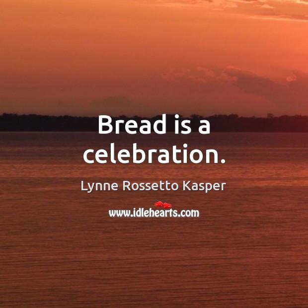 Bread is a celebration. Image