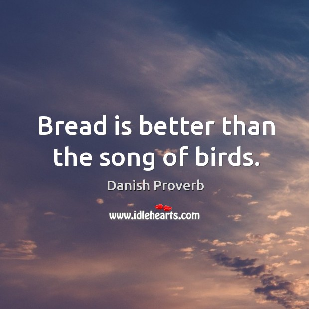 Image, Bread is better than the song of birds.