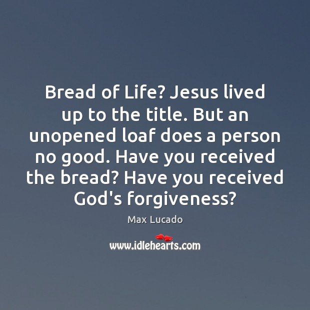 Bread of Life? Jesus lived up to the title. But an unopened Image
