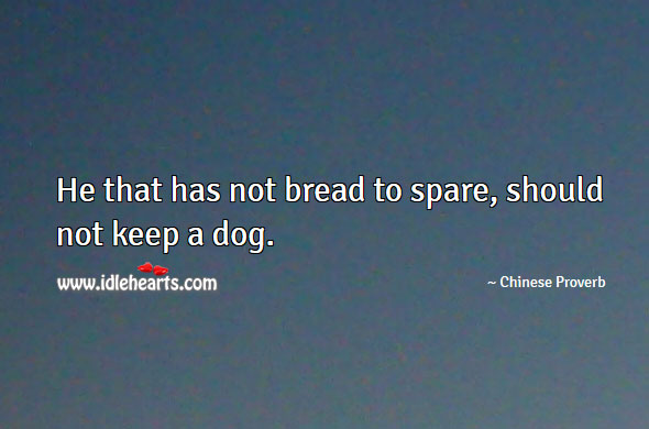 Image, He that has not bread to spare, should not keep a dog.