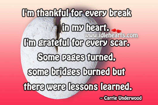 I'm Thankful For Every Break In My Heart.
