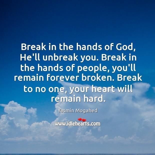 Image, Break in the hands of God, He'll unbreak you. Break in the