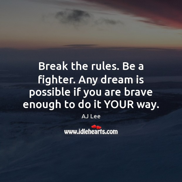 Image, Break the rules. Be a fighter. Any dream is possible if you