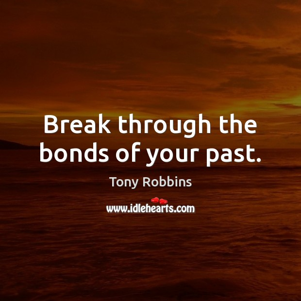 Image about Break through the bonds of your past.