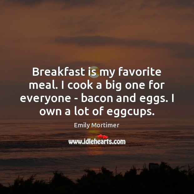 Image, Breakfast is my favorite meal. I cook a big one for everyone