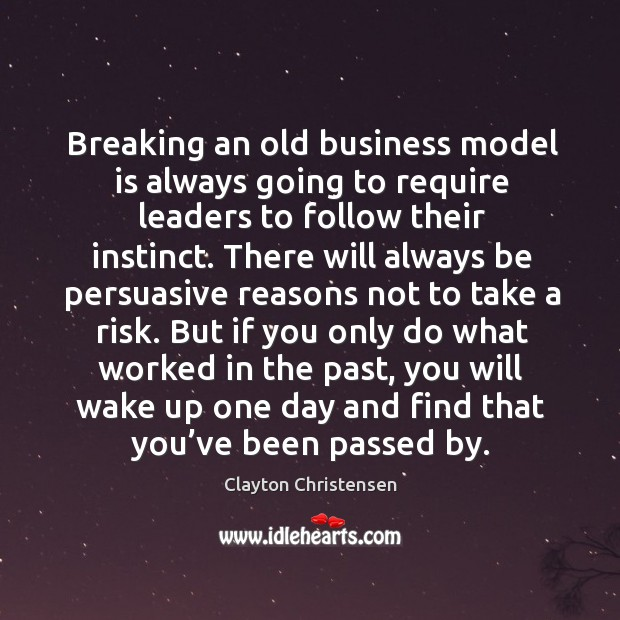 Image, Breaking an old business model is always going to require leaders to