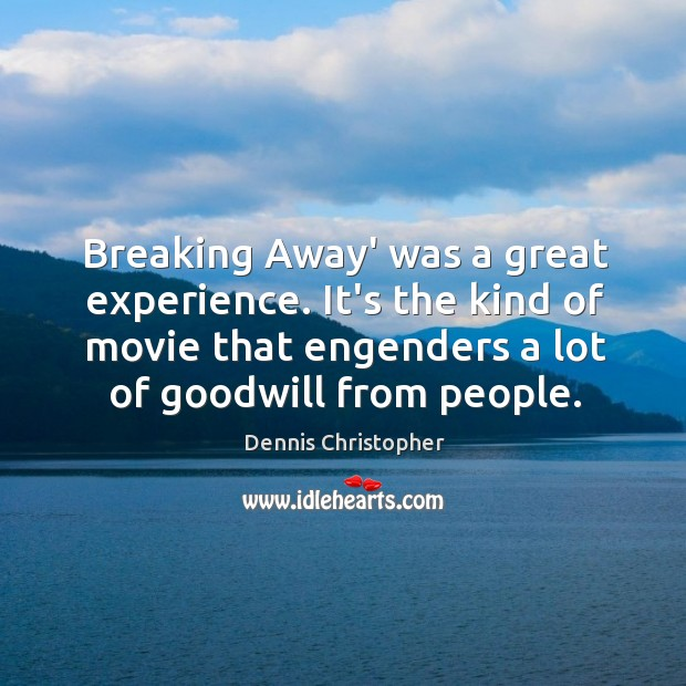 Breaking Away' was a great experience. It's the kind of movie that Image