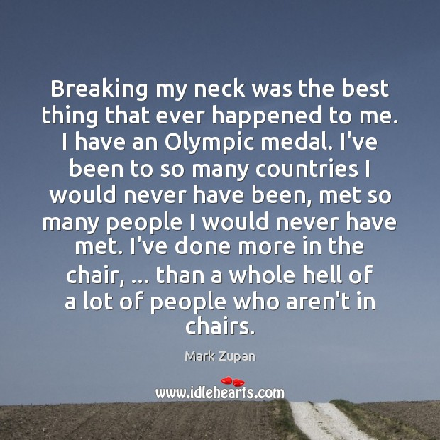 Breaking my neck was the best thing that ever happened to me. Image