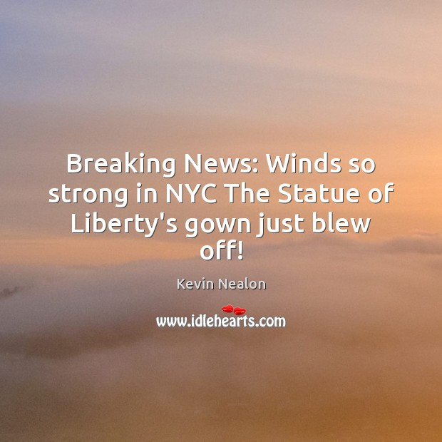Image, Breaking News: Winds so strong in NYC The Statue of Liberty's gown just blew off!