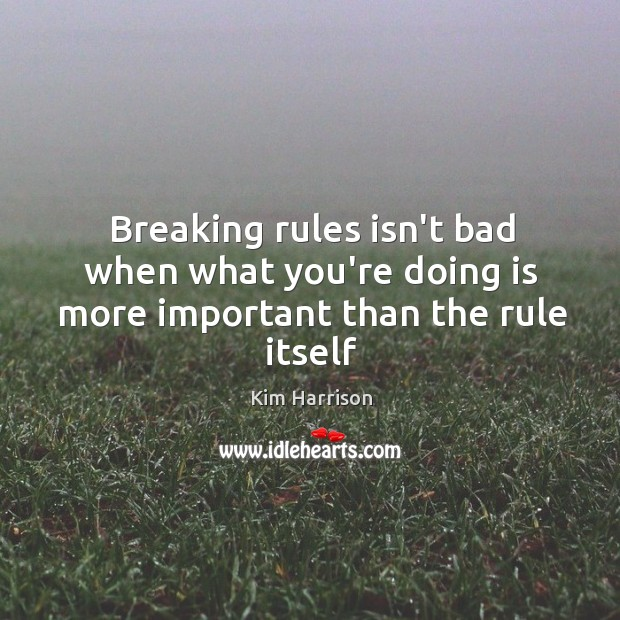Breaking rules isn't bad when what you're doing is more important than the rule itself Image