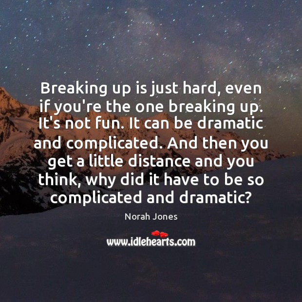 Breaking up is just hard, even if you're the one breaking up. Image
