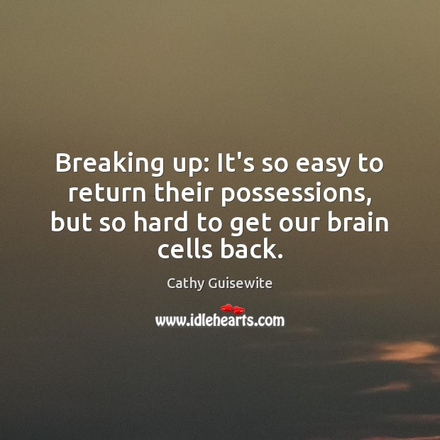 Breaking up: It's so easy to return their possessions, but so hard Cathy Guisewite Picture Quote