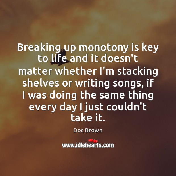 Breaking up monotony is key to life and it doesn't matter whether Image