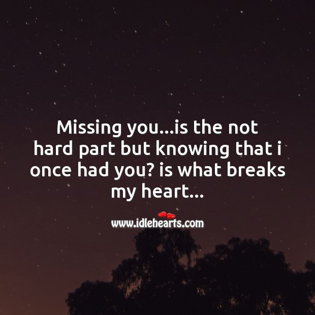 Breaks my heart.. Missing You Quotes Image