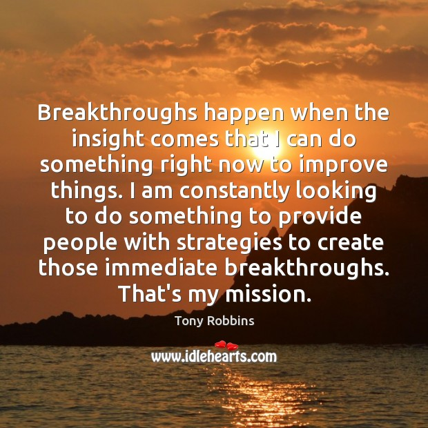 Image, Breakthroughs happen when the insight comes that I can do something right