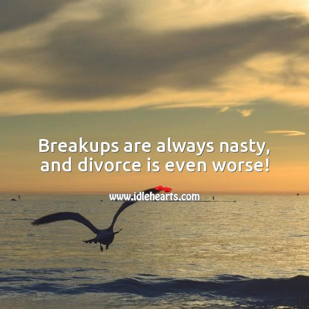 Breakups are always nasty, and divorce is even worse! Divorce Quotes Image