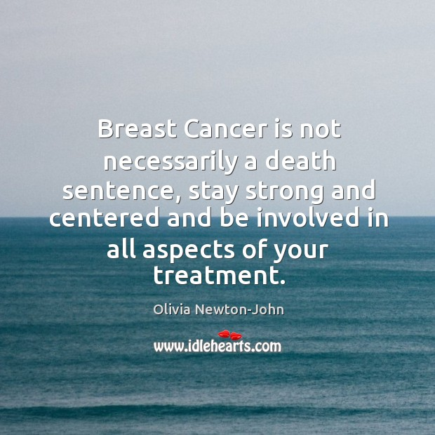 Breast Cancer is not necessarily a death sentence, stay strong and centered Image