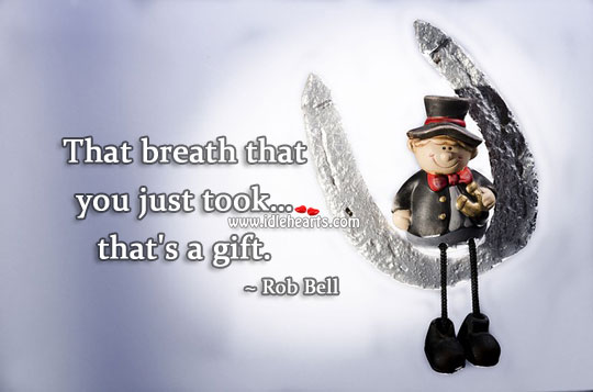 The breath that you just took… is a gift. Rob Bell Picture Quote