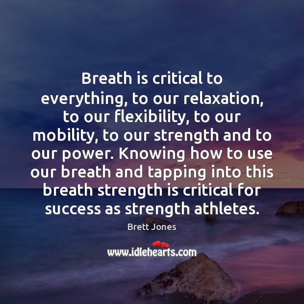 Image, Breath is critical to everything, to our relaxation, to our flexibility, to