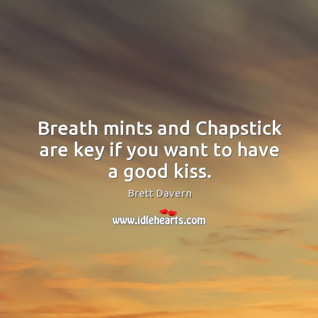Image, Breath mints and Chapstick are key if you want to have a good kiss.
