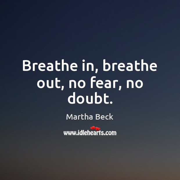 Image, Breathe in, breathe out, no fear, no doubt.