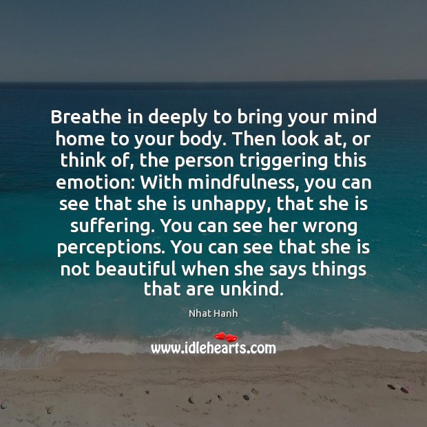 Image, Breathe in deeply to bring your mind home to your body. Then