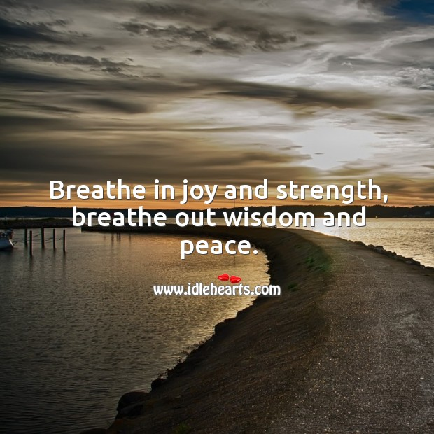 Breathe in joy and strength, breathe out wisdom and peace. Image