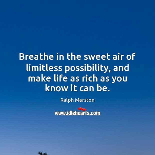 Image, Breathe in the sweet air of limitless possibility, and make life as