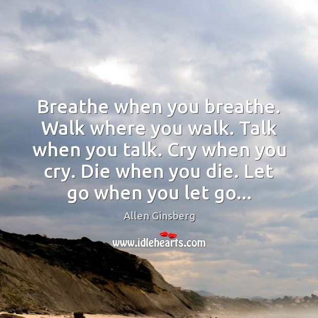 Image, Breathe when you breathe. Walk where you walk. Talk when you talk.