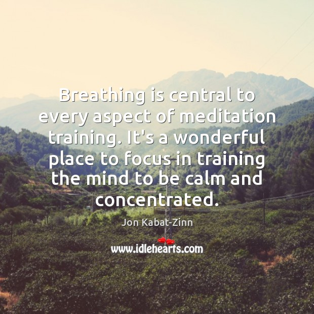 Breathing is central to every aspect of meditation training. It's a wonderful Image