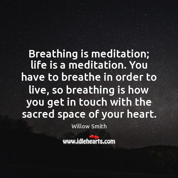 Breathing is meditation; life is a meditation. You have to breathe in Willow Smith Picture Quote
