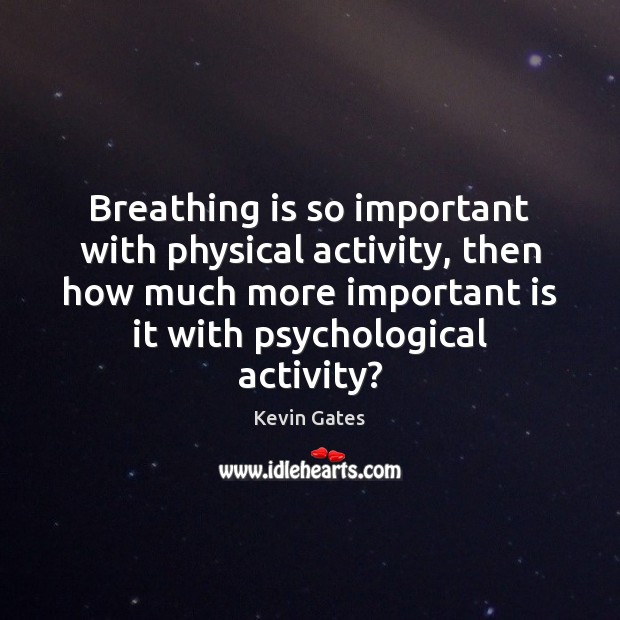 Breathing is so important with physical activity, then how much more important Image