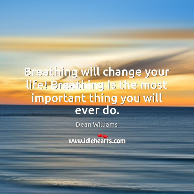 Breathing will change your life! Breathing is the most important thing you will ever do. Image