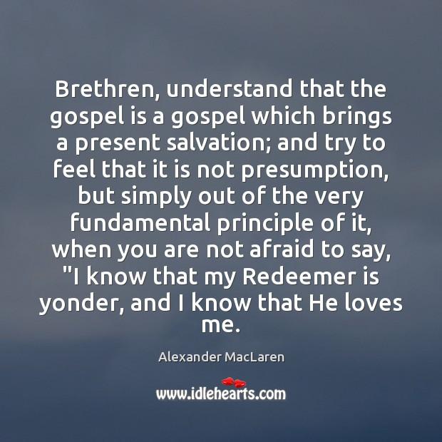 Brethren, understand that the gospel is a gospel which brings a present Alexander MacLaren Picture Quote