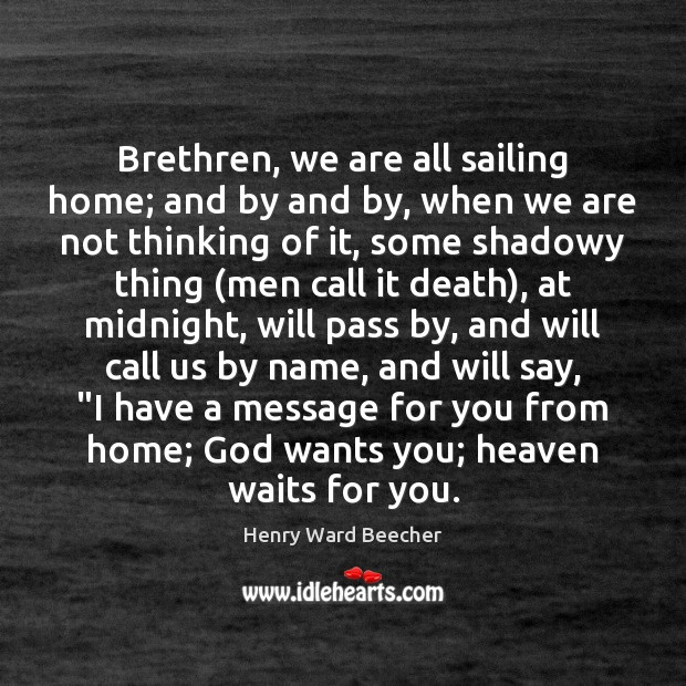Image, Brethren, we are all sailing home; and by and by, when we