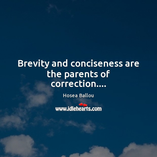 Brevity and conciseness are the parents of correction…. Image