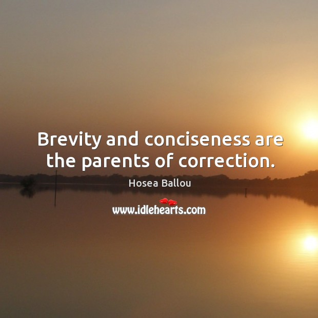 Brevity and conciseness are the parents of correction. Image