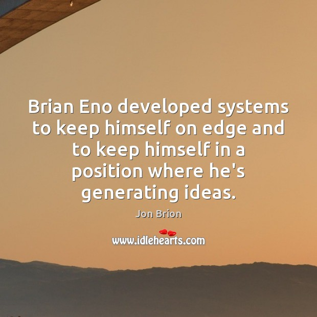 Image, Brian Eno developed systems to keep himself on edge and to keep