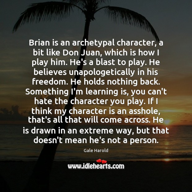 Brian is an archetypal character, a bit like Don Juan, which is Character Quotes Image