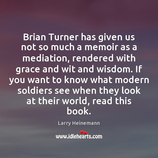 Brian Turner has given us not so much a memoir as a Image