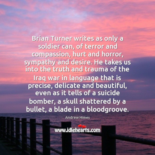 Image, Brian Turner writes as only a soldier can, of terror and compassion,