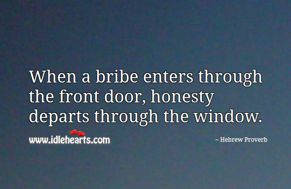 When a bribe enters through the front door, honesty departs through the window. Hebrew Proverbs Image