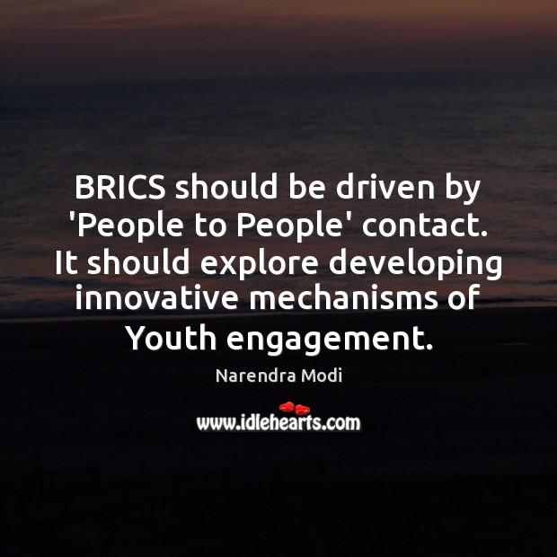 Image, BRICS should be driven by 'People to People' contact. It should explore