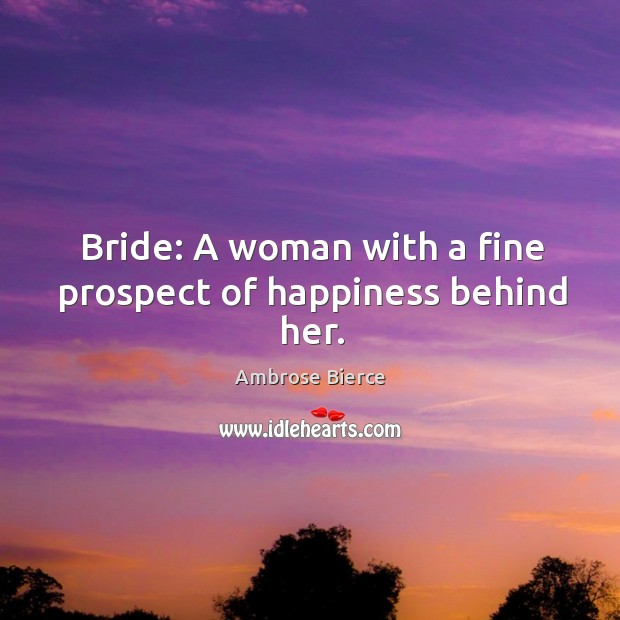 Image, Bride: a woman with a fine prospect of happiness behind her.