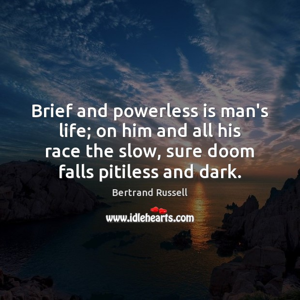 Brief and powerless is man's life; on him and all his race Image