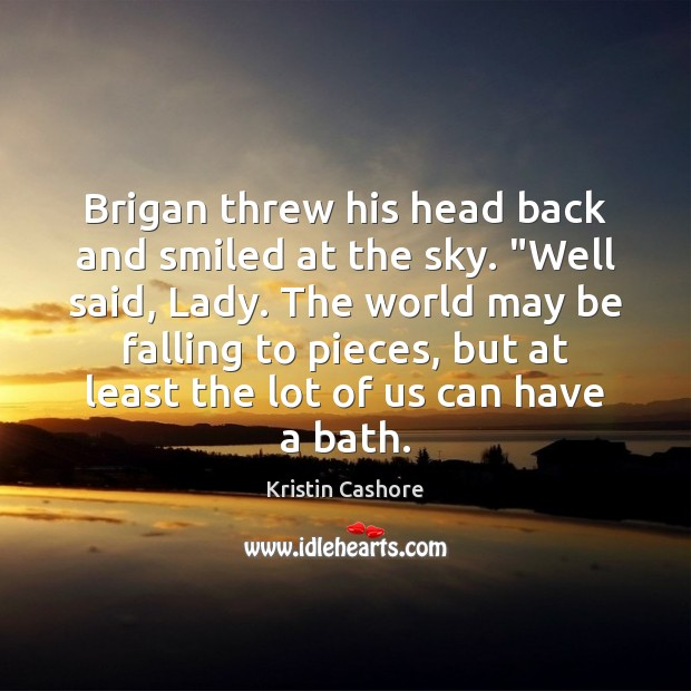 "Brigan threw his head back and smiled at the sky. ""Well said, Kristin Cashore Picture Quote"