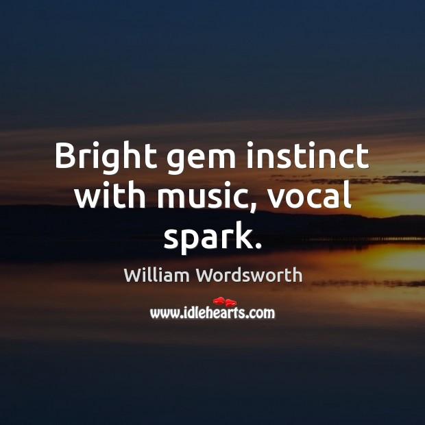 Bright gem instinct with music, vocal spark. Image