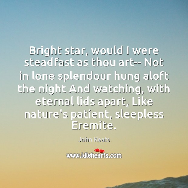 Bright star, would I were steadfast as thou art– Not in lone John Keats Picture Quote