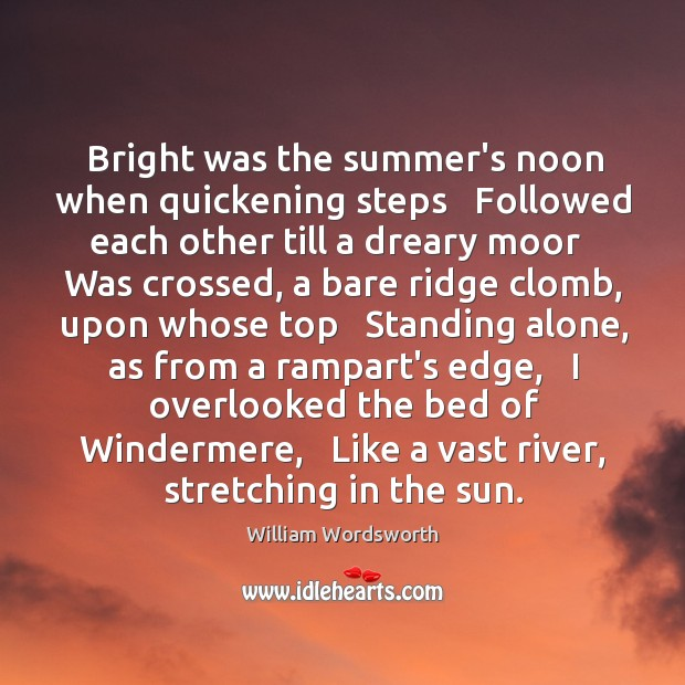 Bright was the summer's noon when quickening steps   Followed each other till Image