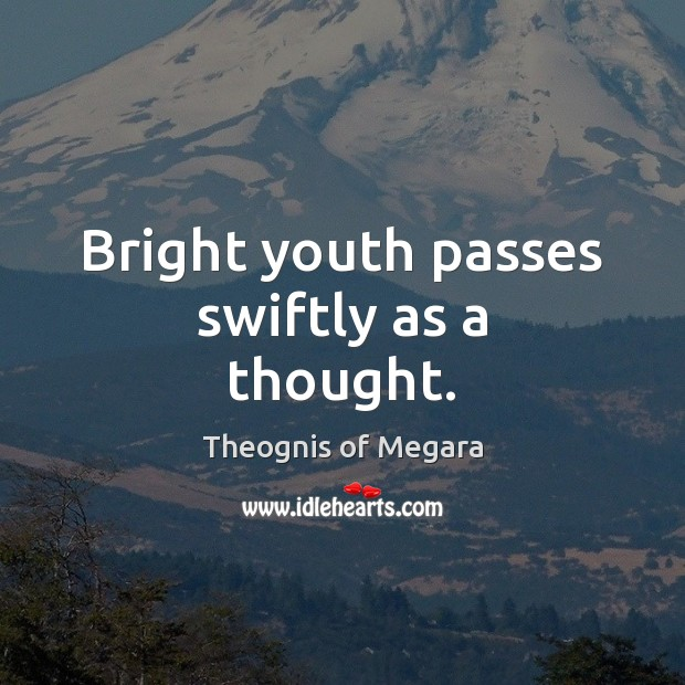 Bright youth passes swiftly as a thought. Image
